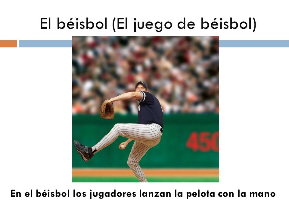 El béisbol (El juego de béisbol) En el béisbol los jugadores lanzan la pelota con la mano