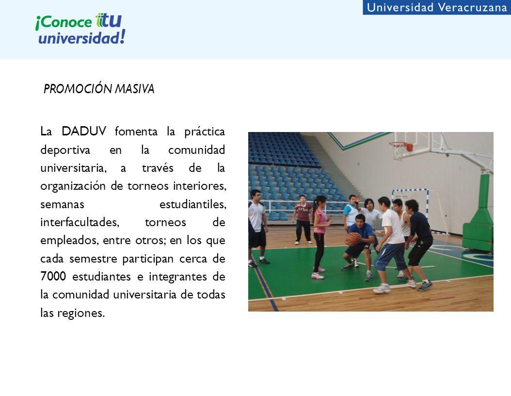 PROMOCIÓN MASIVA La DADUV fomenta la práctica deportiva en la comunidad universitaria, a través de la organización de torneos interiores, semanas estudiantiles, interfacultades, torneos de empleados, entre otros; en los que cada semestre participan cerca de 7000 estudiantes e integrantes de la comunidad universitaria de todas las regiones.