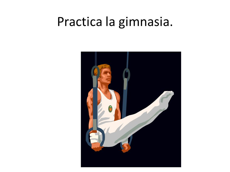 Practica la gimnasia.