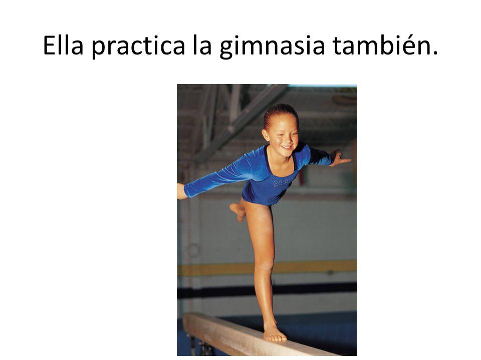 Ella practica la gimnasia también.
