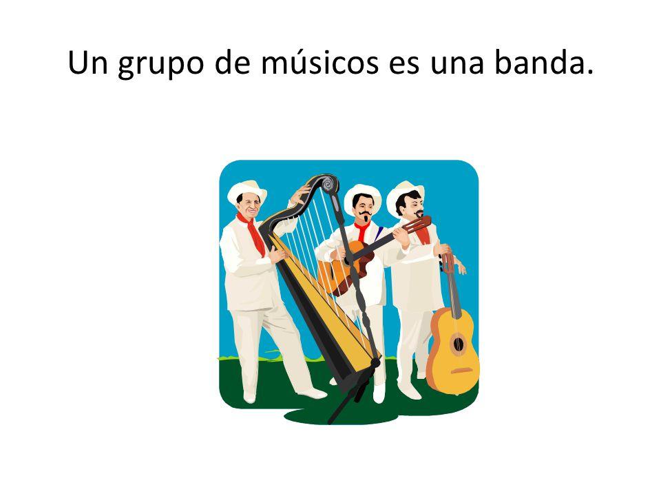 Un grupo de músicos es una banda.