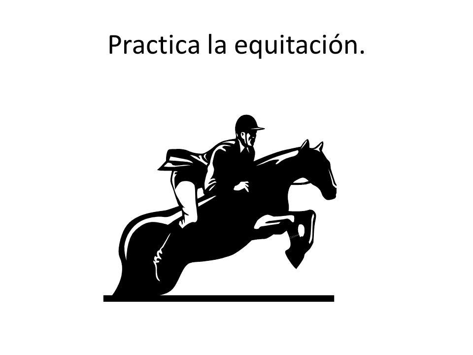 Practica la equitación.