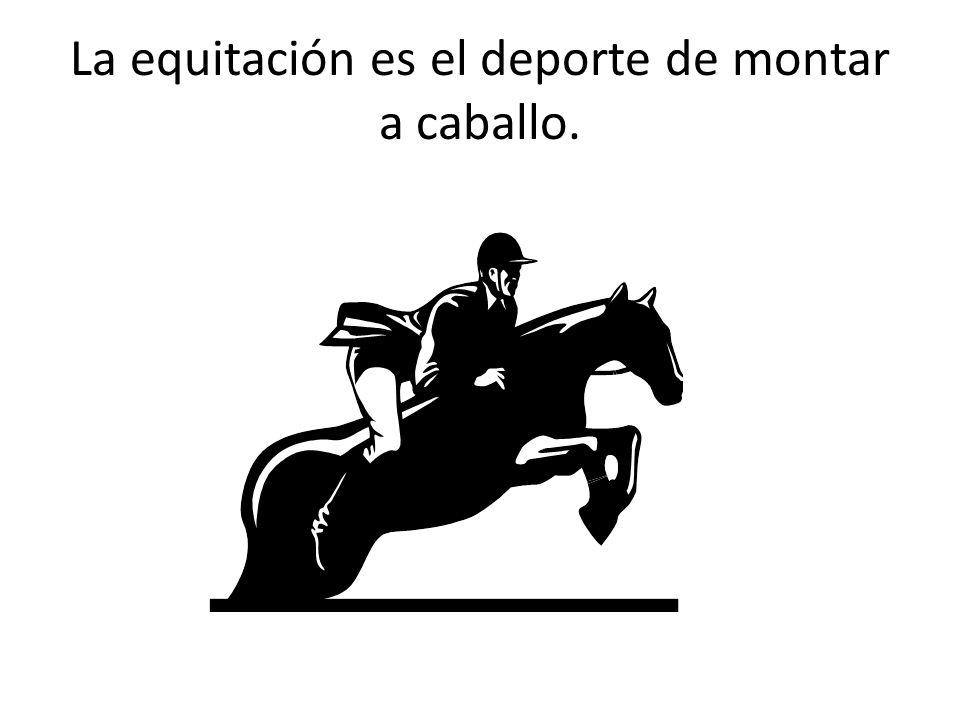 La equitación es el deporte de montar a caballo.