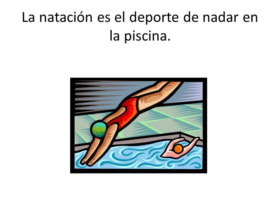 La natación es el deporte de nadar en la piscina.