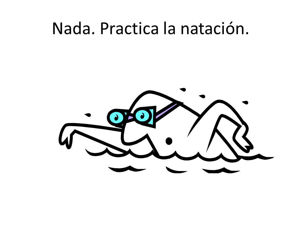 Nada. Practica la natación.