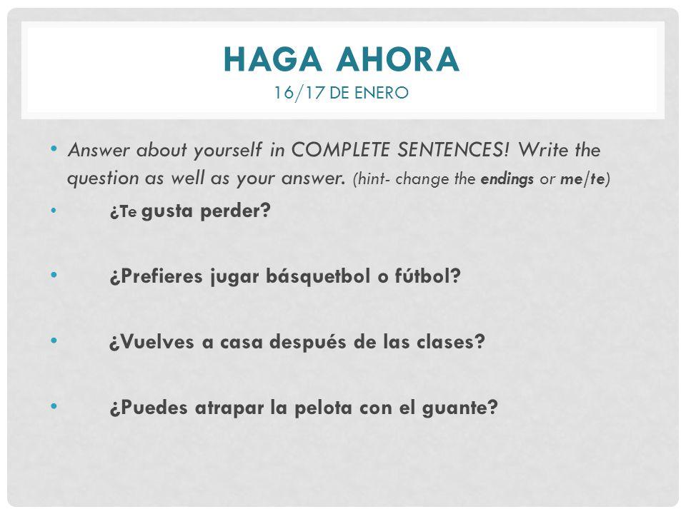 HAGA AHORA 16/17 DE ENERO Answer about yourself in COMPLETE SENTENCES.