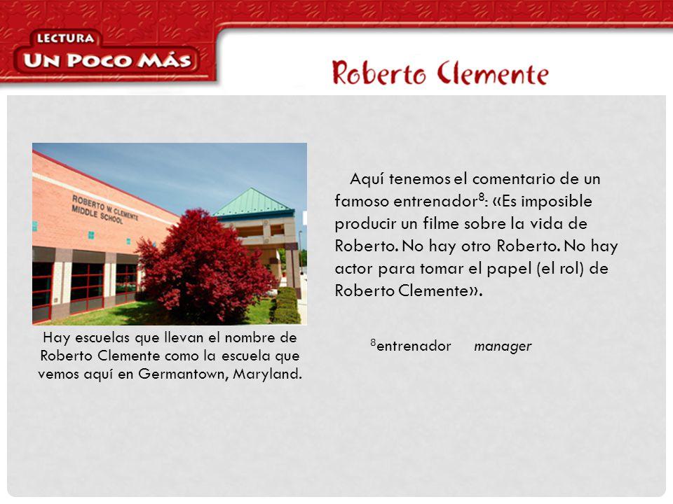 Aquí tenemos el comentario de un famoso entrenador 8 : «Es imposible producir un filme sobre la vida de Roberto.
