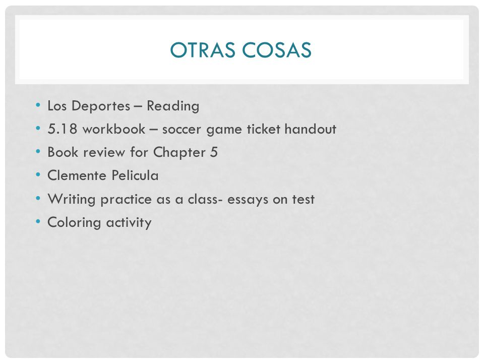 OTRAS COSAS Los Deportes – Reading 5.18 workbook – soccer game ticket handout Book review for Chapter 5 Clemente Pelicula Writing practice as a class- essays on test Coloring activity