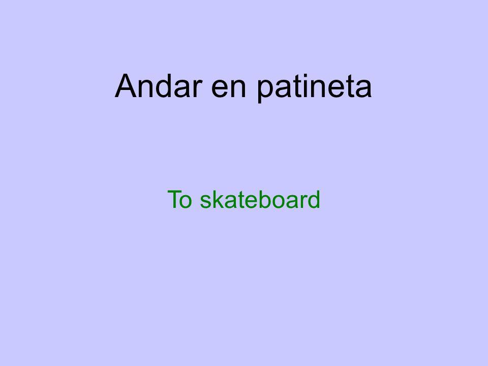Andar en patineta To skateboard