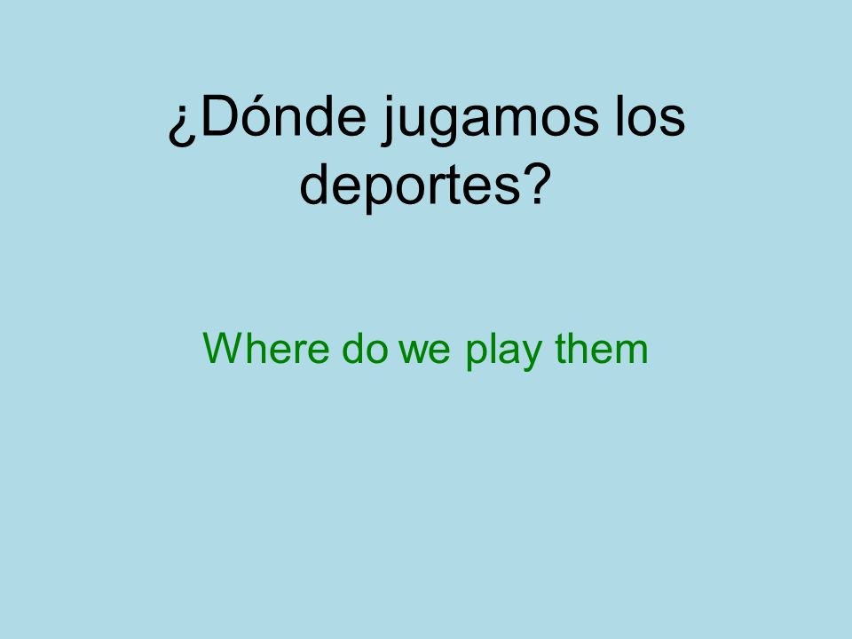 ¿Dónde jugamos los deportes Where do we play them