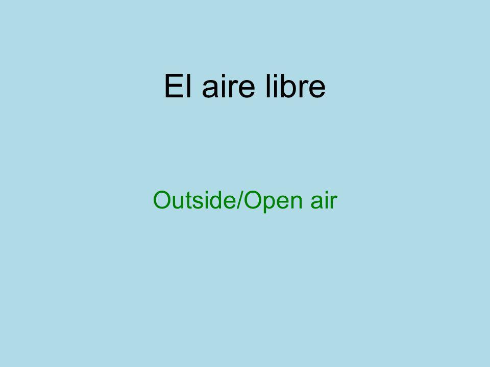 El aire libre Outside/Open air