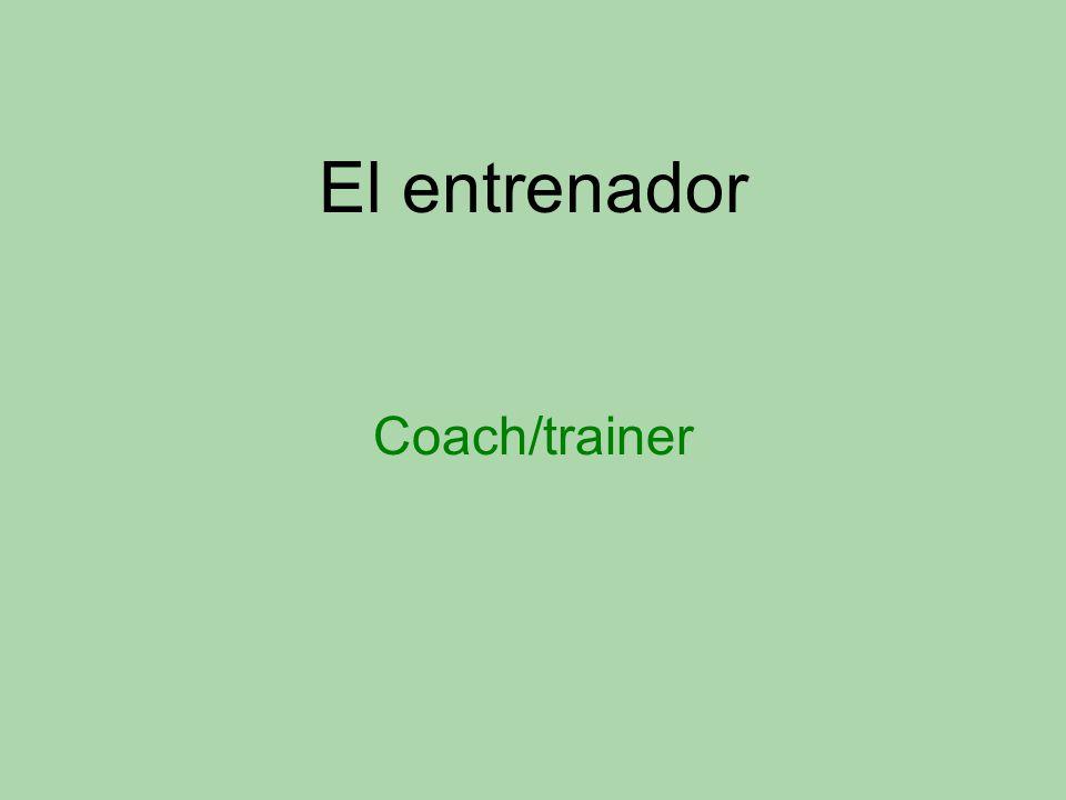 El entrenador Coach/trainer