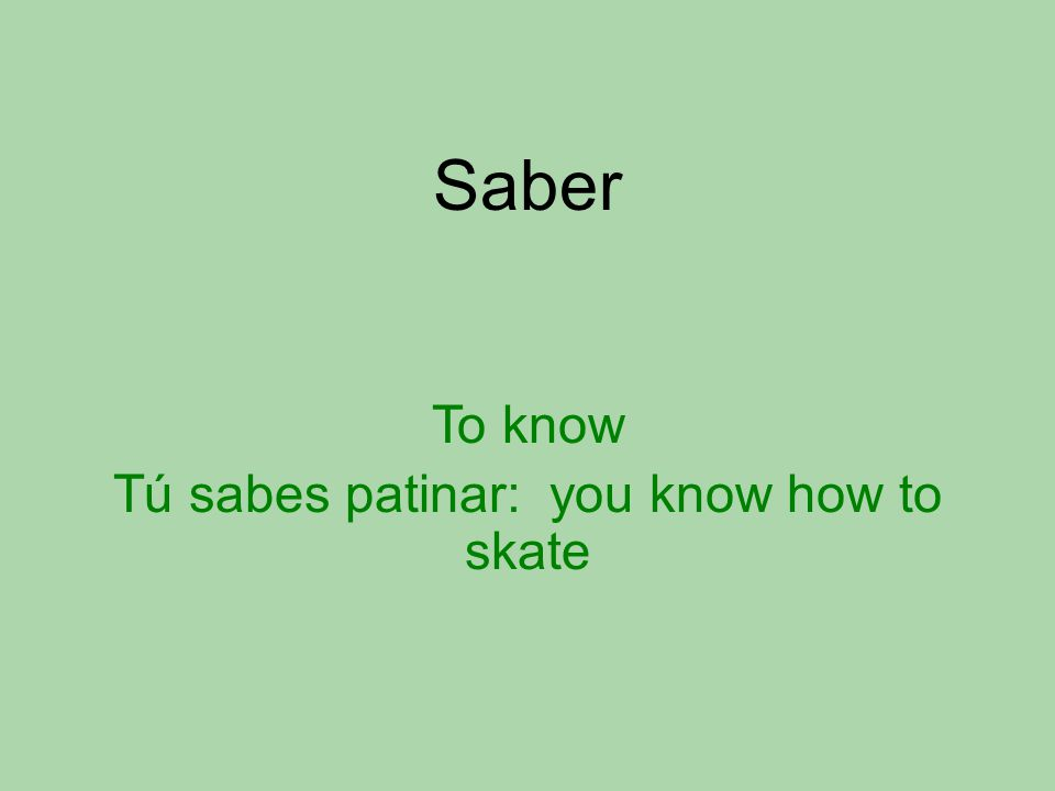 Saber To know Tú sabes patinar: you know how to skate