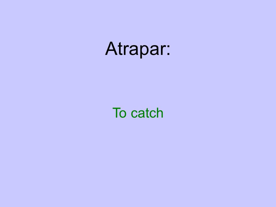 Atrapar: To catch