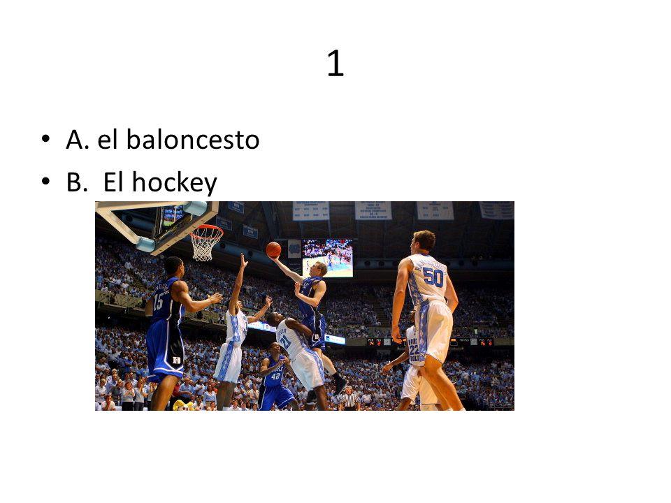 1 A. el baloncesto B. El hockey