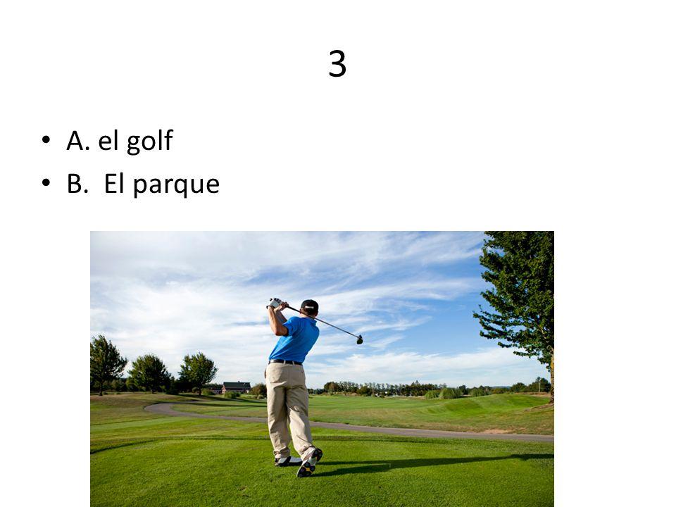 3 A. el golf B. El parque