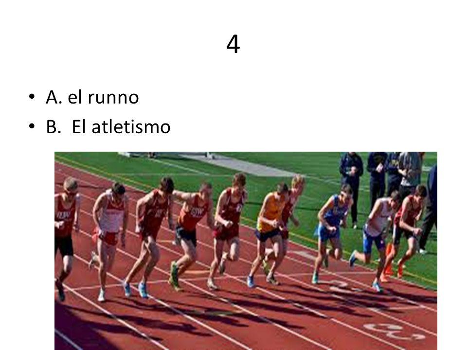 4 A. el runno B. El atletismo