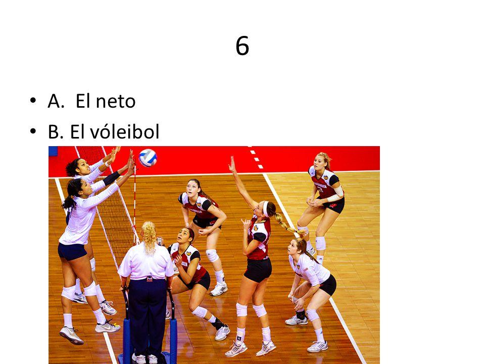 6 A. El neto B. El vóleibol