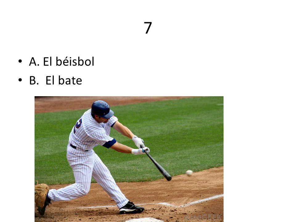 7 A. El béisbol B. El bate