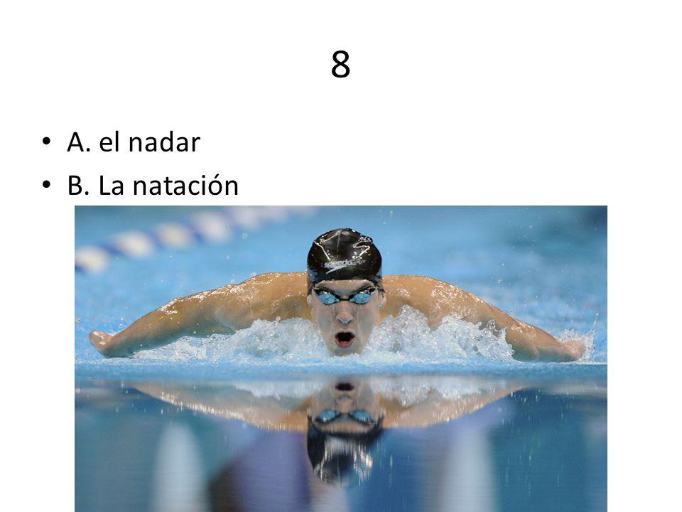 8 A. el nadar B. La natación