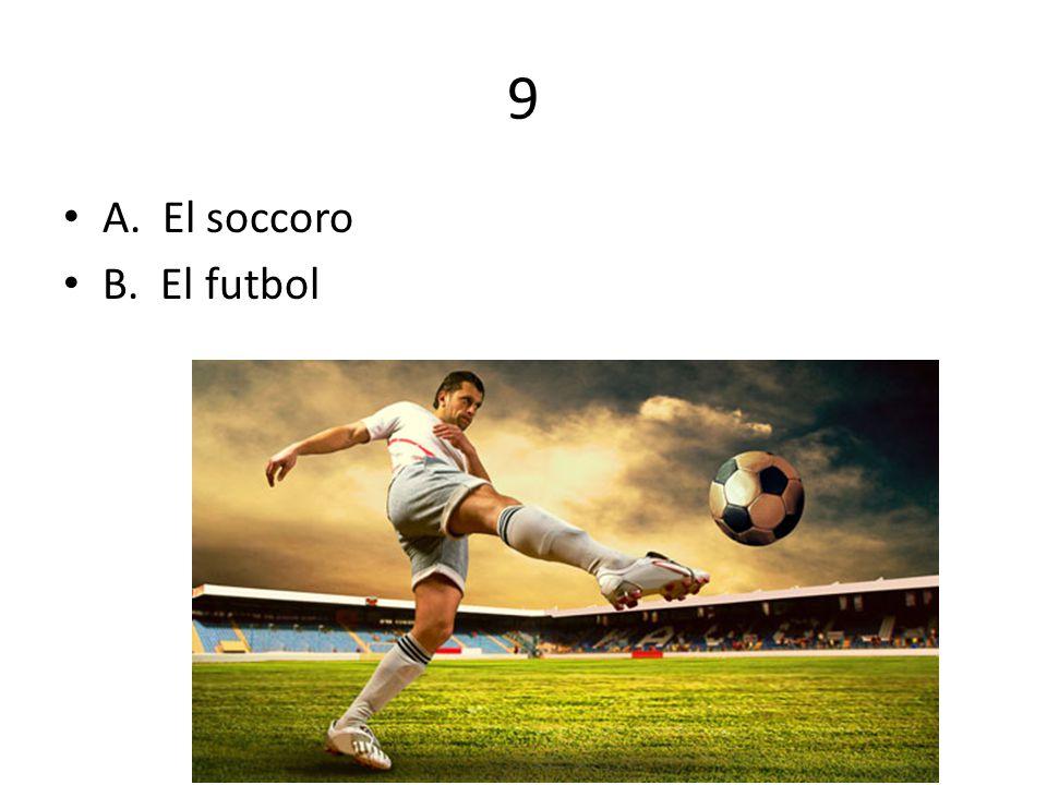 9 A. El soccoro B. El futbol