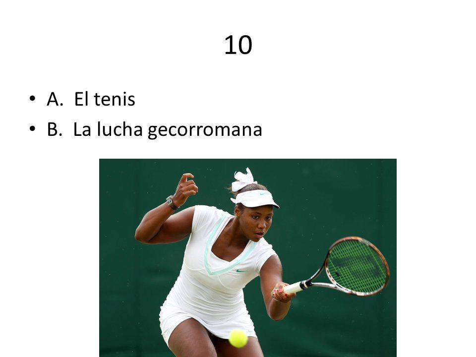10 A. El tenis B. La lucha gecorromana