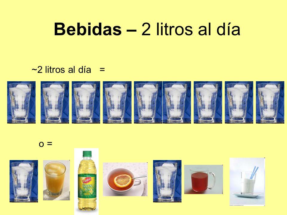 Bebidas – 2 litros al día ~2 litros al día = o =
