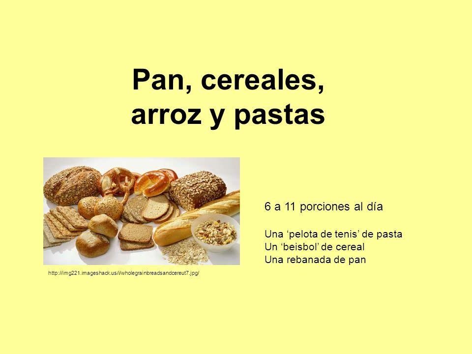 Pan, cereales, arroz y pastas http://img221.imageshack.us/i/wholegrainbreadsandcereut7.jpg/ 6 a 11 porciones al día Una 'pelota de tenis' de pasta Un 'beisbol' de cereal Una rebanada de pan