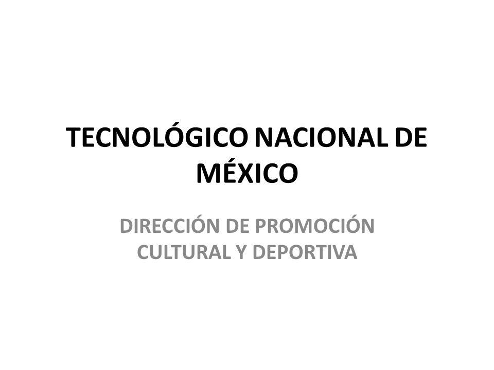 TECNOLÓGICO NACIONAL DE MÉXICO DIRECCIÓN DE PROMOCIÓN CULTURAL Y DEPORTIVA