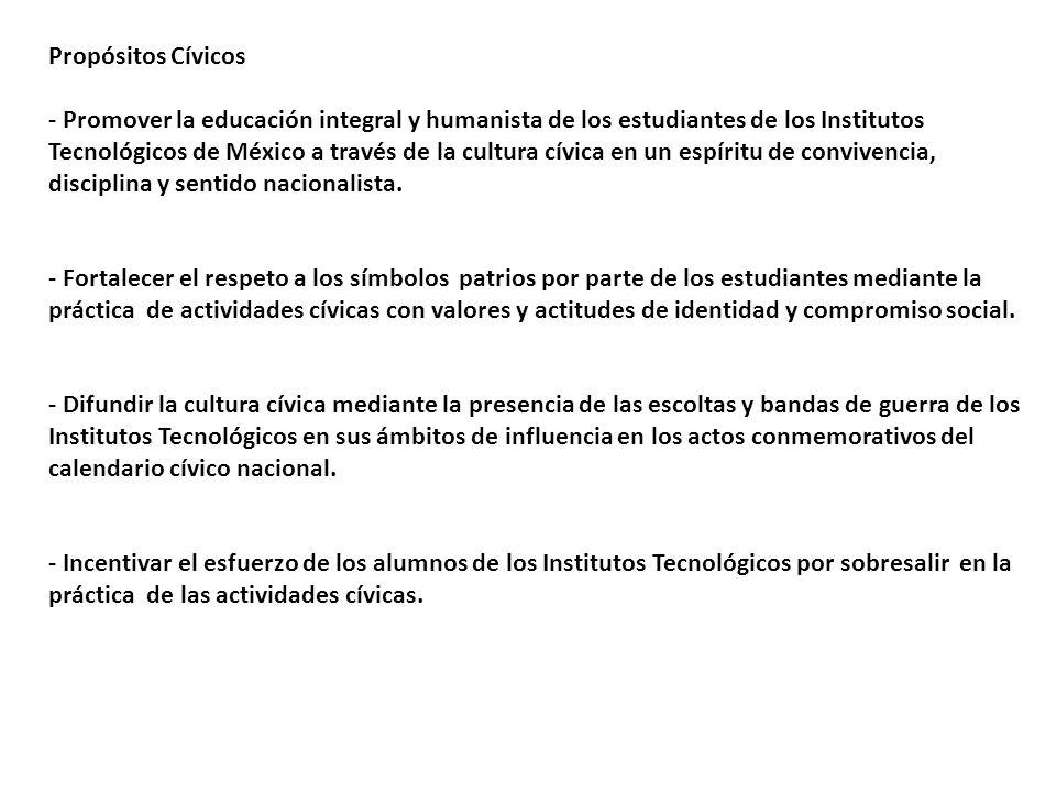 Propósitos Cívicos - Promover la educación integral y humanista de los estudiantes de los Institutos Tecnológicos de México a través de la cultura cívica en un espíritu de convivencia, disciplina y sentido nacionalista.