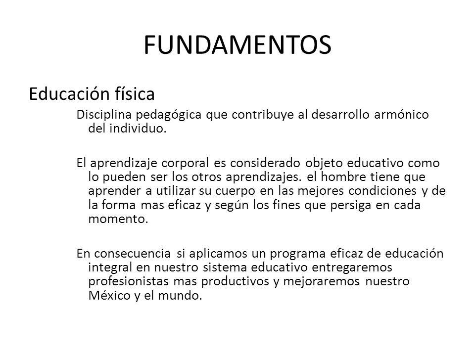 FUNDAMENTOS Educación física Disciplina pedagógica que contribuye al desarrollo armónico del individuo.