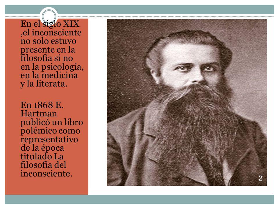 En el siglo XIX,el inconsciente no solo estuvo presente en la filosofía si no en la psicología, en la medicina y la literata.