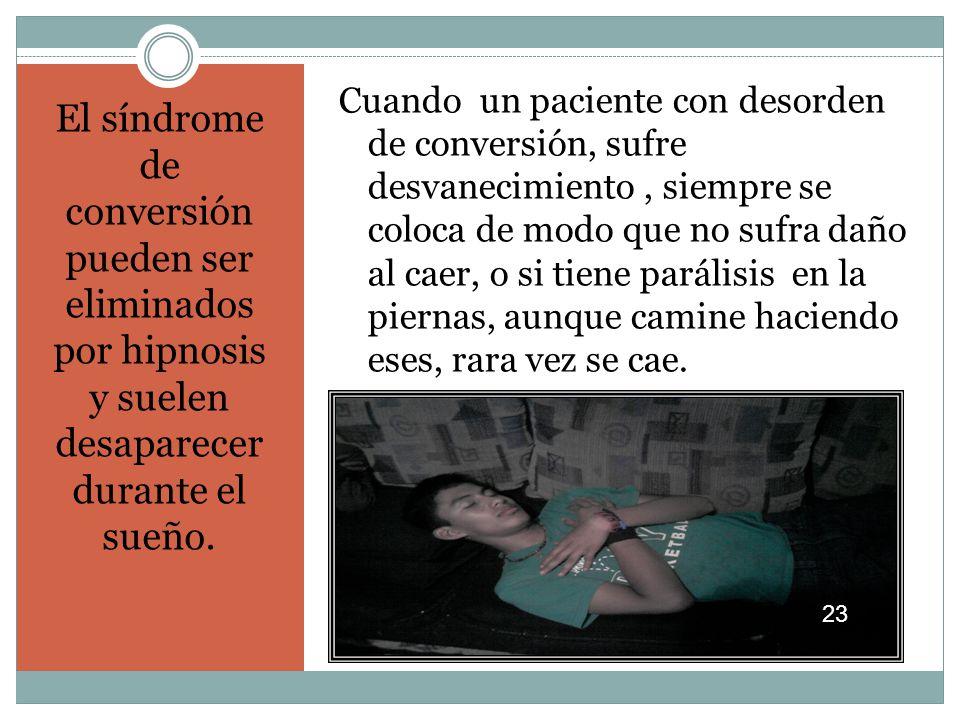 El síndrome de conversión pueden ser eliminados por hipnosis y suelen desaparecer durante el sueño.