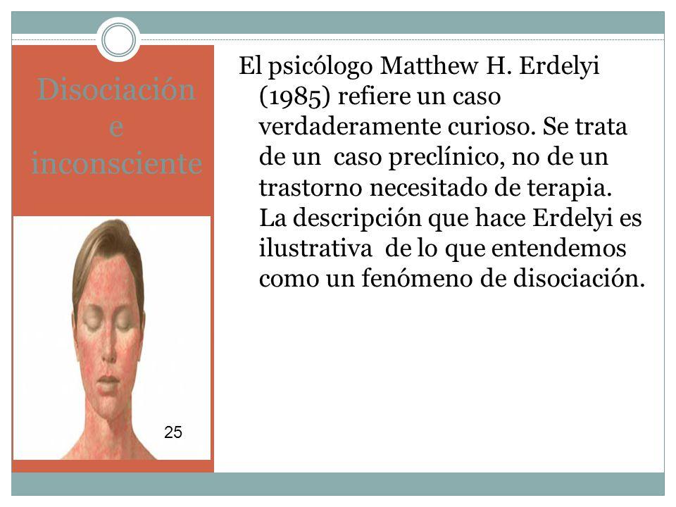 Disociación e inconsciente El psicólogo Matthew H.
