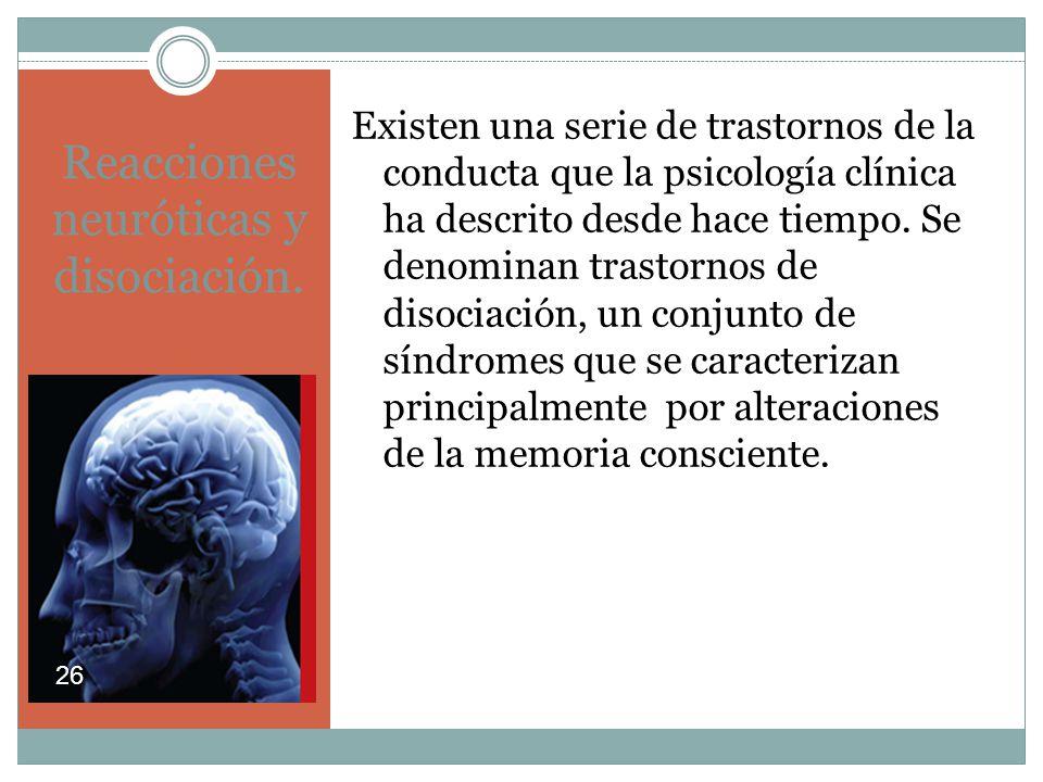 Reacciones neuróticas y disociación.