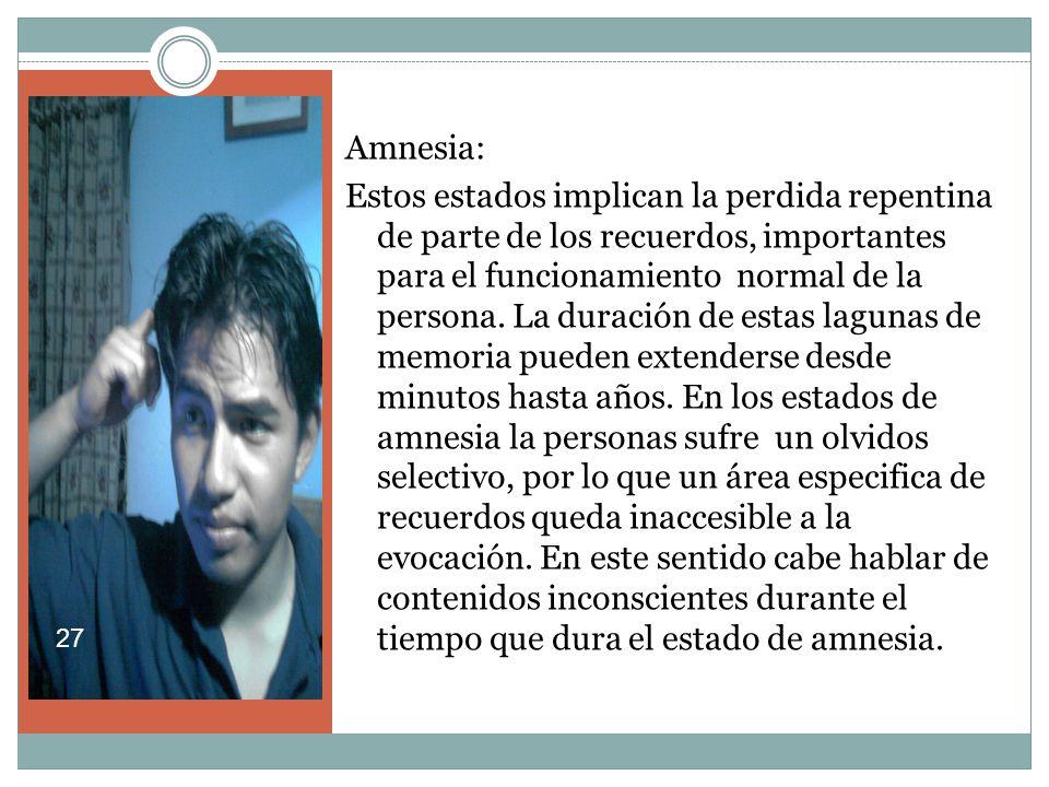 Amnesia: Estos estados implican la perdida repentina de parte de los recuerdos, importantes para el funcionamiento normal de la persona.