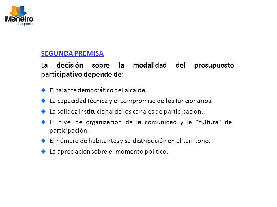 SEGUNDA PREMISA La decisión sobre la modalidad del presupuesto participativo depende de: El talante democrático del alcalde.
