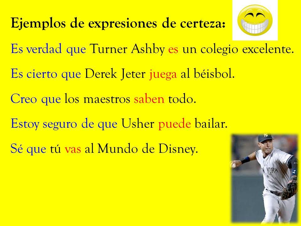 Ejemplos de expresiones de certeza: Es verdad que Turner Ashby es un colegio excelente.