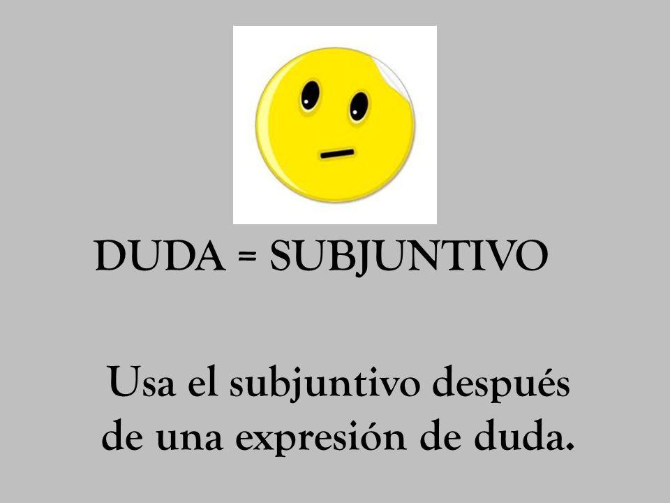 DUDA = SUBJUNTIVO Usa el subjuntivo después de una expresión de duda.