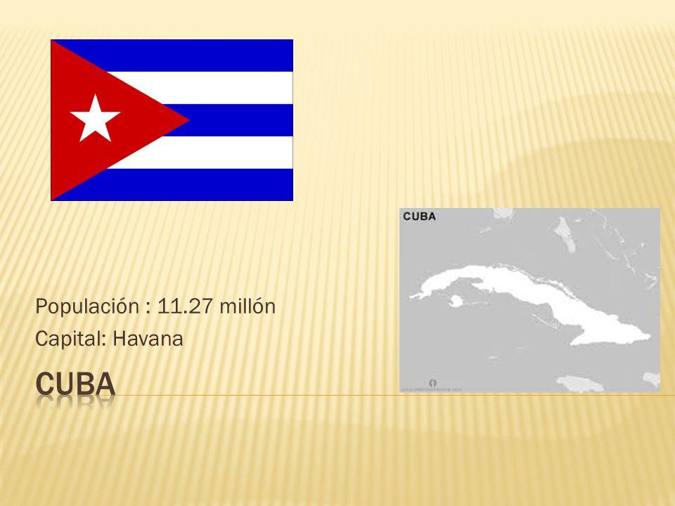 Populación : 11.27 millón Capital: Havana