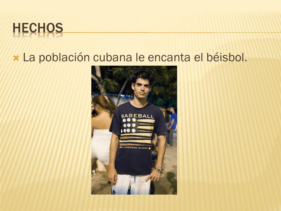  La población cubana le encanta el béisbol.
