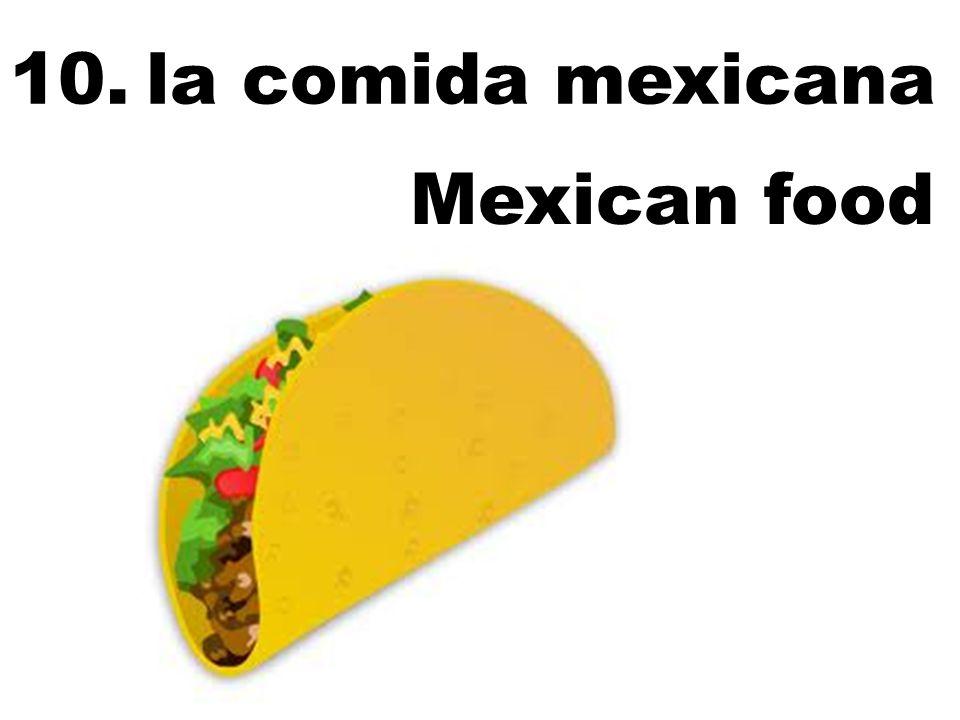 la comida mexicana Mexican food 10.