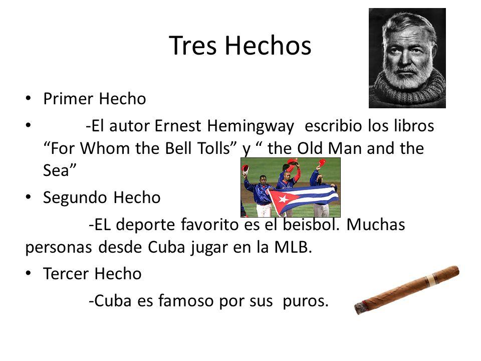 Tres Hechos Primer Hecho -El autor Ernest Hemingway escribio los libros For Whom the Bell Tolls y the Old Man and the Sea Segundo Hecho -EL deporte favorito es el beisbol.