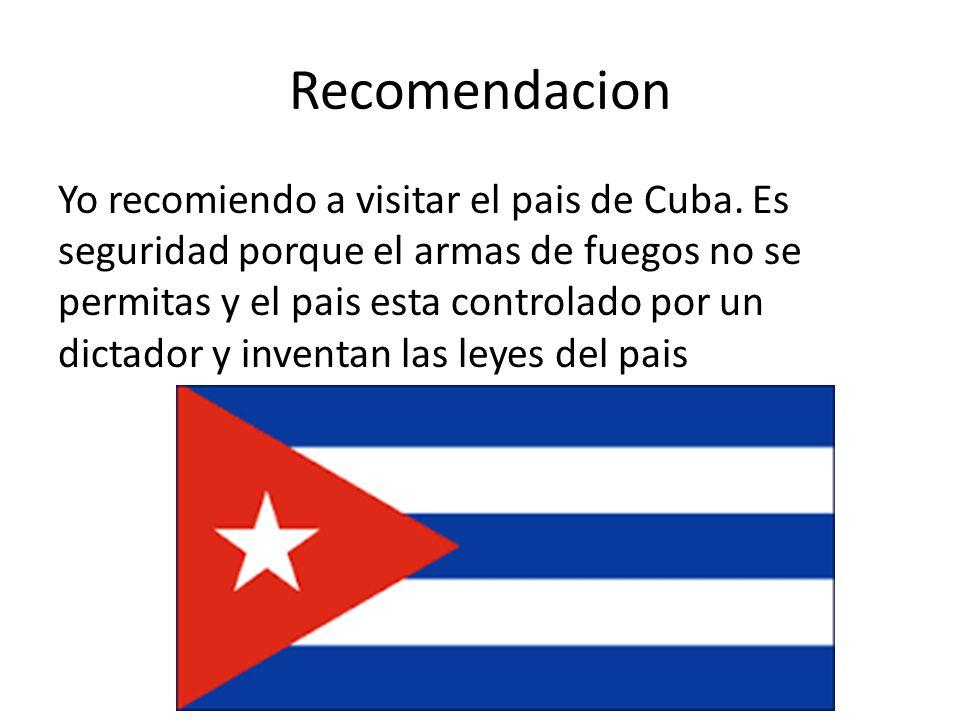 Recomendacion Yo recomiendo a visitar el pais de Cuba.
