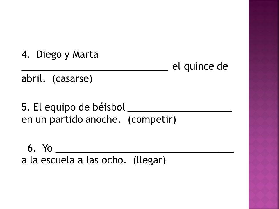 4. Diego y Marta ____________________________ el quince de abril.