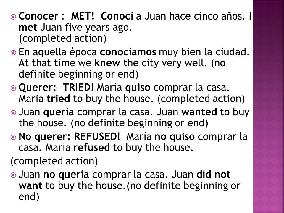  Conocer : MET. Conocí a Juan hace cinco años. I met Juan five years ago.