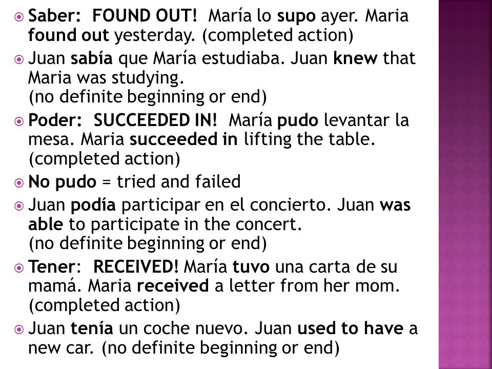  Saber: FOUND OUT. María lo supo ayer. Maria found out yesterday.