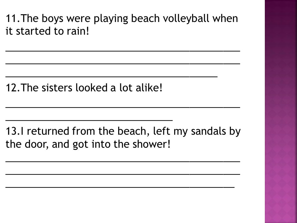 11.The boys were playing beach volleyball when it started to rain.
