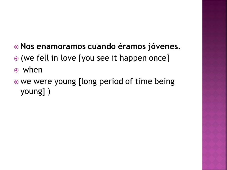  Nos enamoramos cuando éramos jóvenes.
