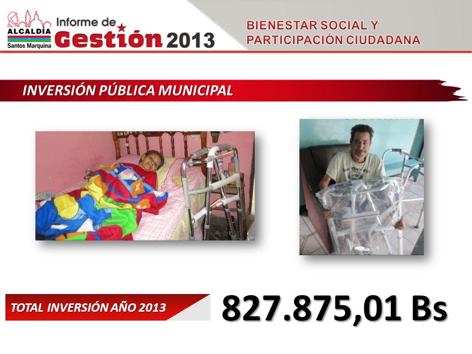 INVERSIÓN PÚBLICA MUNICIPAL 827.875,01 Bs TOTAL INVERSIÓN AÑO 2013